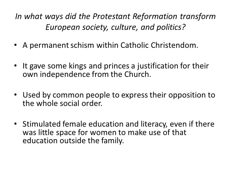 In what ways did the Protestant Reformation transform European society, culture, and politics? A permanent schism within Catholic Christendom. It gave