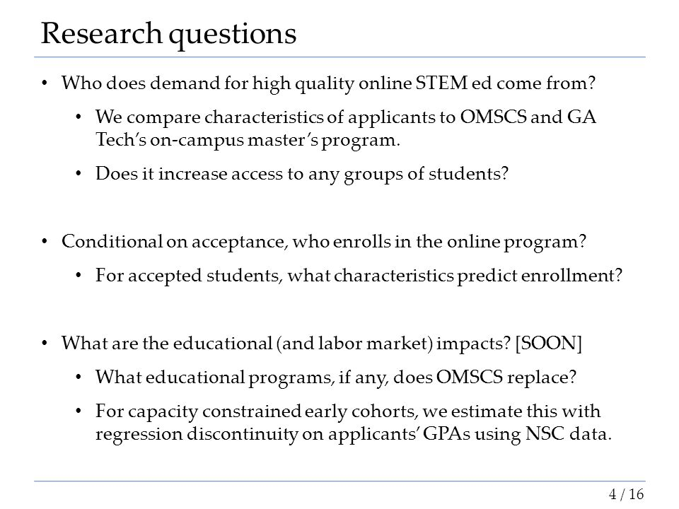 Research questions Who does demand for high quality online STEM ed come from? We compare characteristics of applicants to OMSCS and GA Tech's on-campu