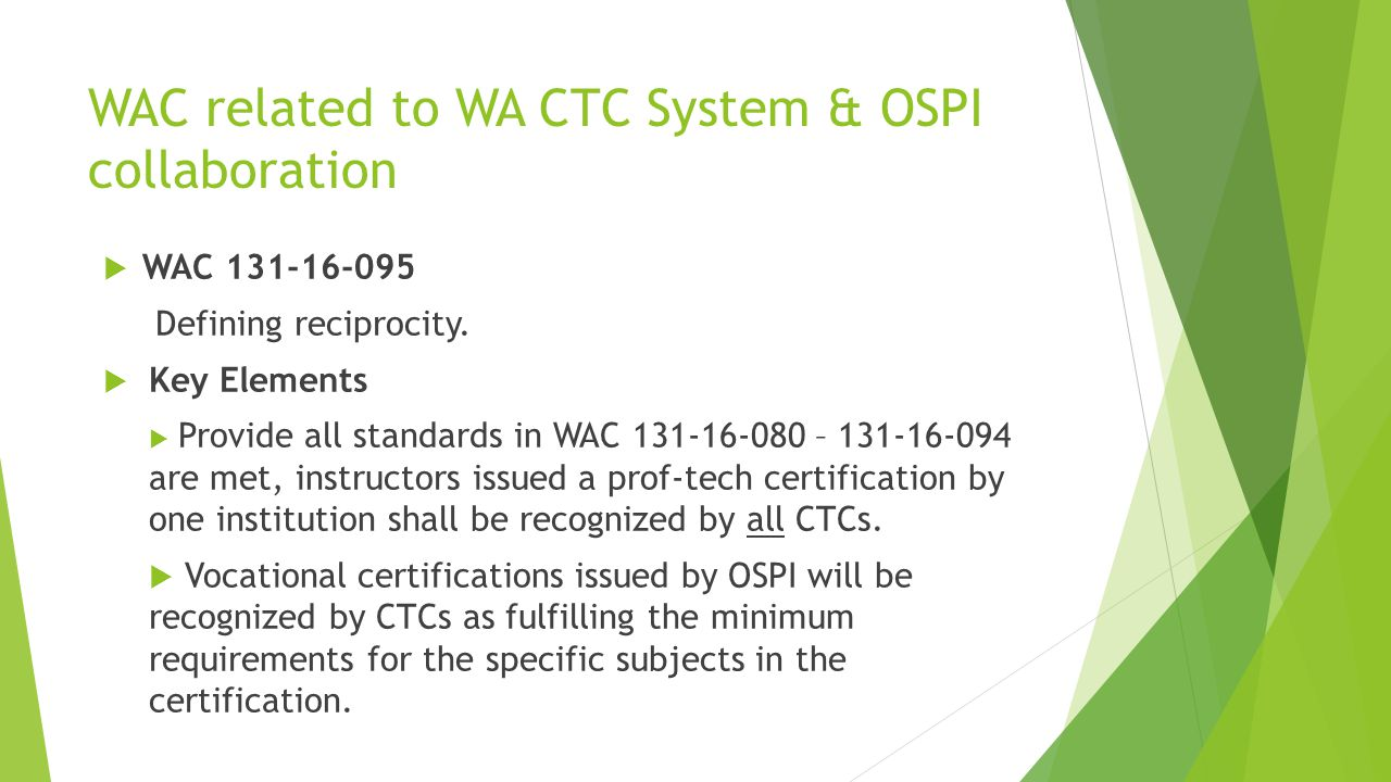 WAC related to WA CTC System & OSPI collaboration  WAC 131-16-095 Defining reciprocity.