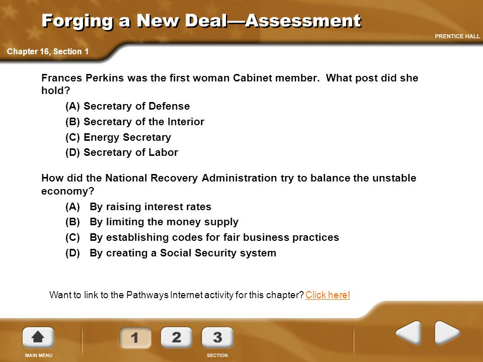 Forging a New Deal—Assessment Frances Perkins was the first woman Cabinet member. What post did she hold? (A) Secretary of Defense (B) Secretary of th