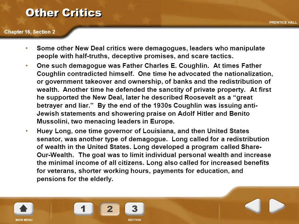 Other Critics Some other New Deal critics were demagogues, leaders who manipulate people with half-truths, deceptive promises, and scare tactics. One