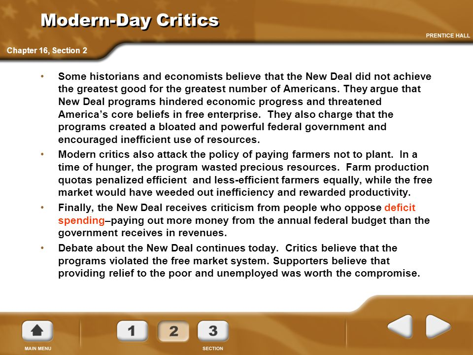 Modern-Day Critics Some historians and economists believe that the New Deal did not achieve the greatest good for the greatest number of Americans. Th
