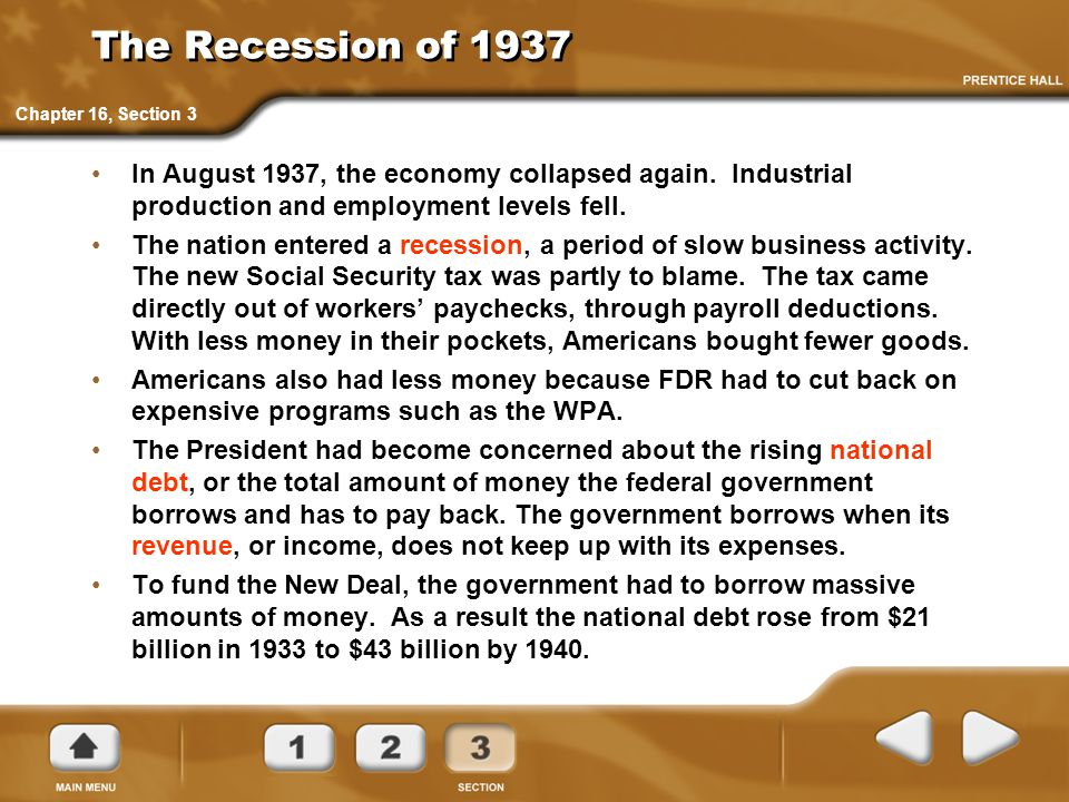 The Recession of 1937 In August 1937, the economy collapsed again. Industrial production and employment levels fell. The nation entered a recession, a
