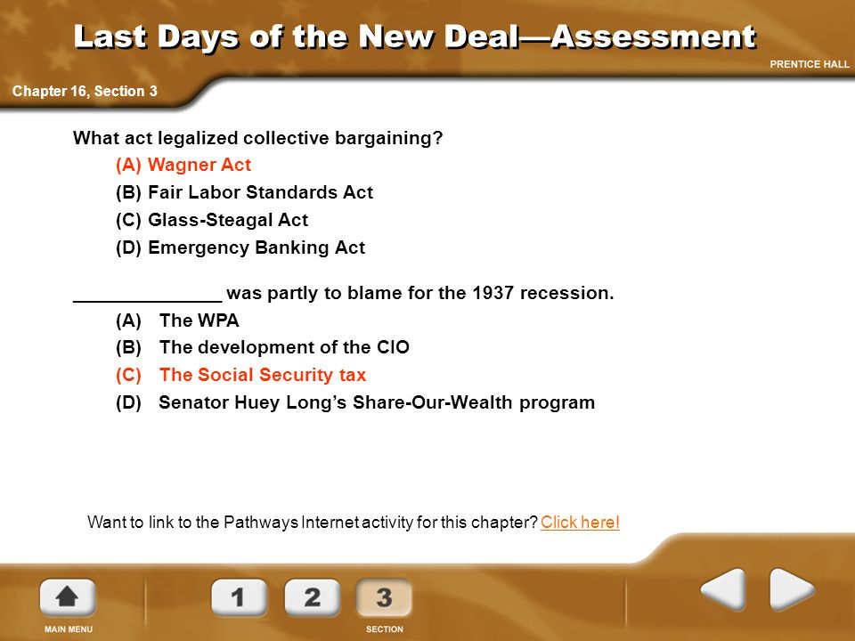 Last Days of the New Deal—Assessment Want to link to the Pathways Internet activity for this chapter? Click here!Click here! Chapter 16, Section 3 Wha
