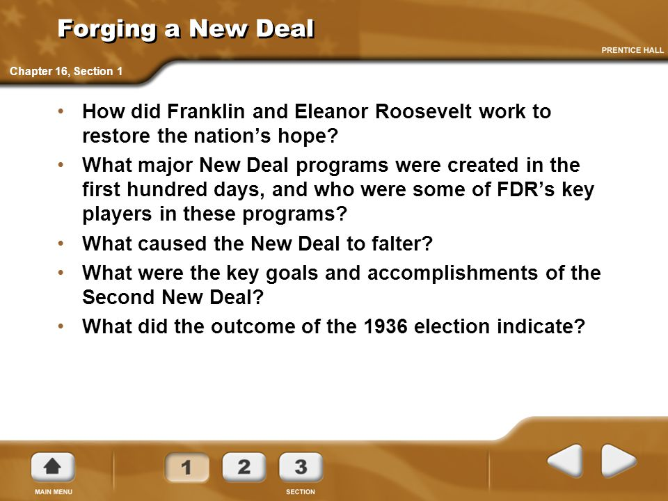 Forging a New Deal How did Franklin and Eleanor Roosevelt work to restore the nation's hope? What major New Deal programs were created in the first hu