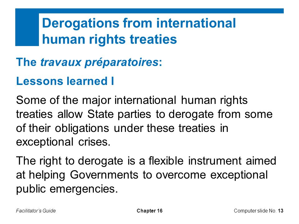 Facilitator's GuideChapter 16 Derogations from international human rights treaties Computer slide No. 13 The travaux préparatoires: Lessons learned I