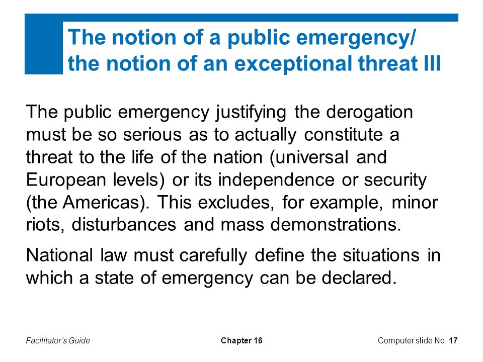 Facilitator's GuideChapter 16Computer slide No. 17 The public emergency justifying the derogation must be so serious as to actually constitute a threa