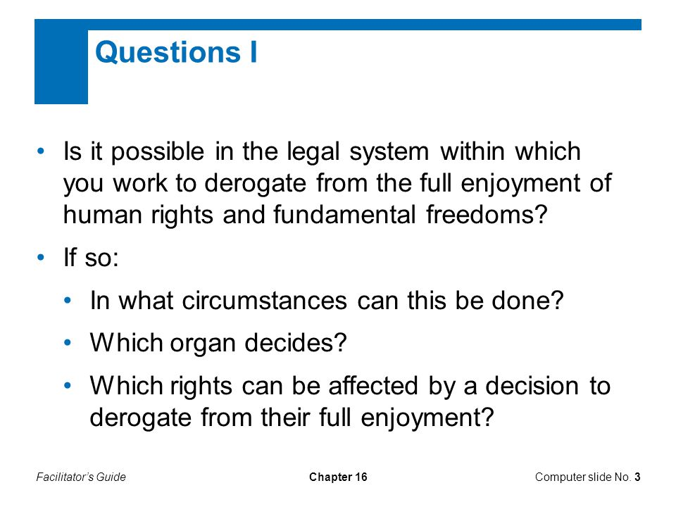 Facilitator's GuideChapter 16 Questions I Computer slide No. 3 Is it possible in the legal system within which you work to derogate from the full enjo