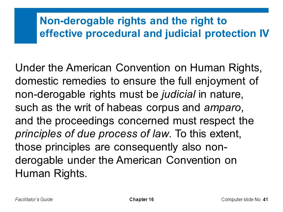 Facilitator's GuideChapter 16Computer slide No. 41 Under the American Convention on Human Rights, domestic remedies to ensure the full enjoyment of no