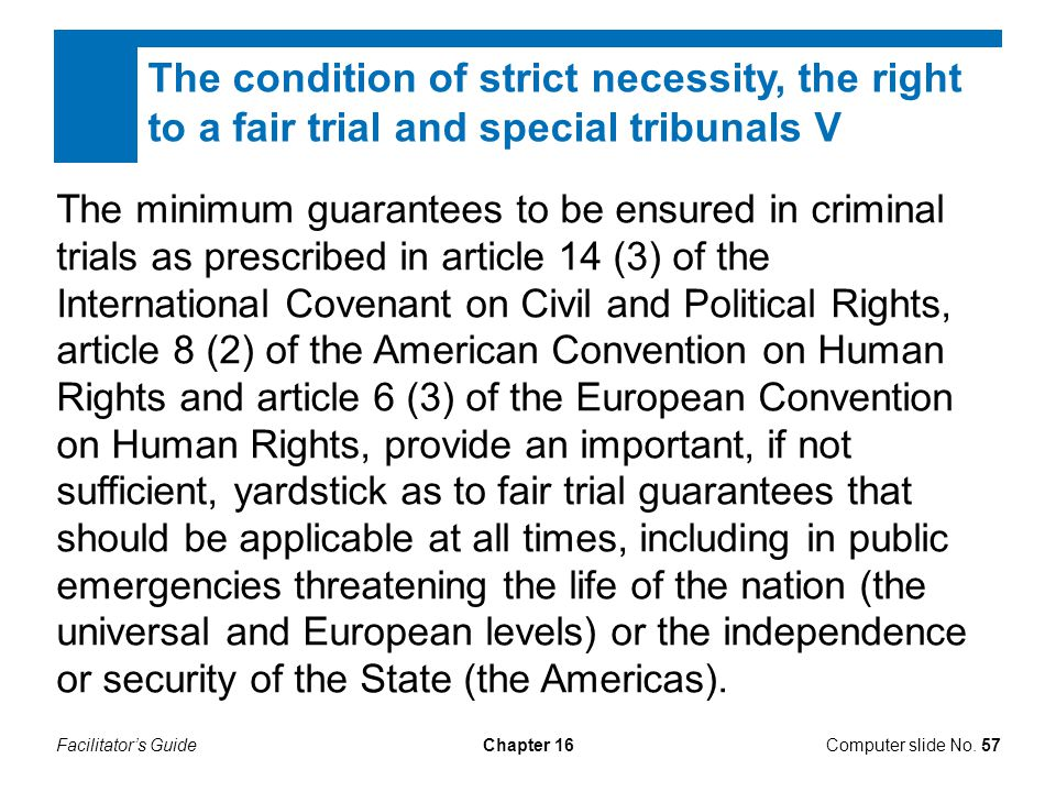 Facilitator's GuideChapter 16Computer slide No. 57 The minimum guarantees to be ensured in criminal trials as prescribed in article 14 (3) of the Inte