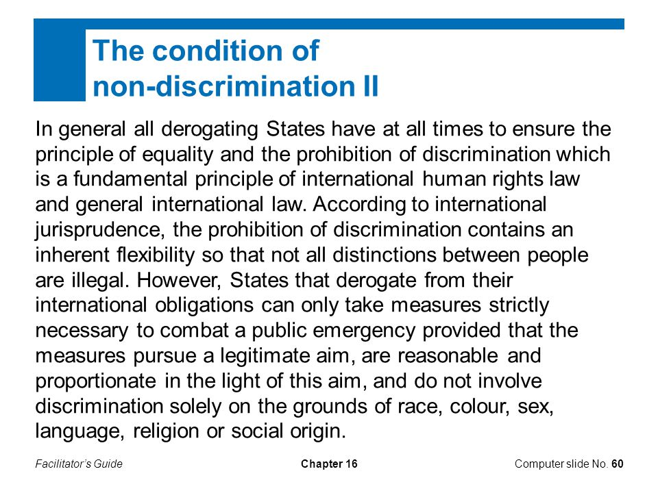 Facilitator's GuideChapter 16 The condition of non-discrimination II Computer slide No. 60 In general all derogating States have at all times to ensur
