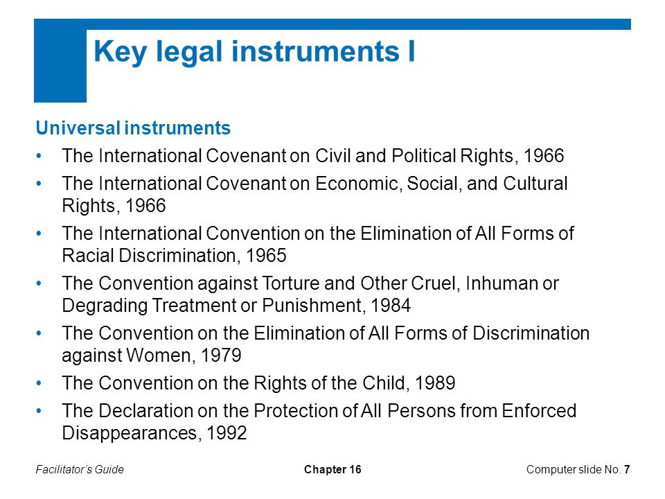 Facilitator's GuideChapter 16 Key legal instruments I Computer slide No. 7 Universal instruments The International Covenant on Civil and Political Rig