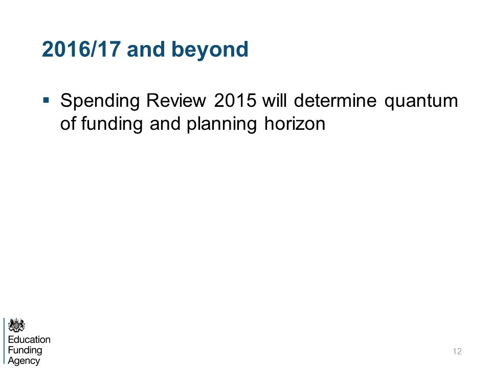  Spending Review 2015 will determine quantum of funding and planning horizon 12 2016/17 and beyond