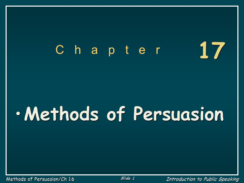 Slide 52 Methods of Persuasion/Ch 16 Introduction to Public Speaking 1.The more favorably listeners view a speaker's competence and character, the more likely they are to accept what the speaker says.