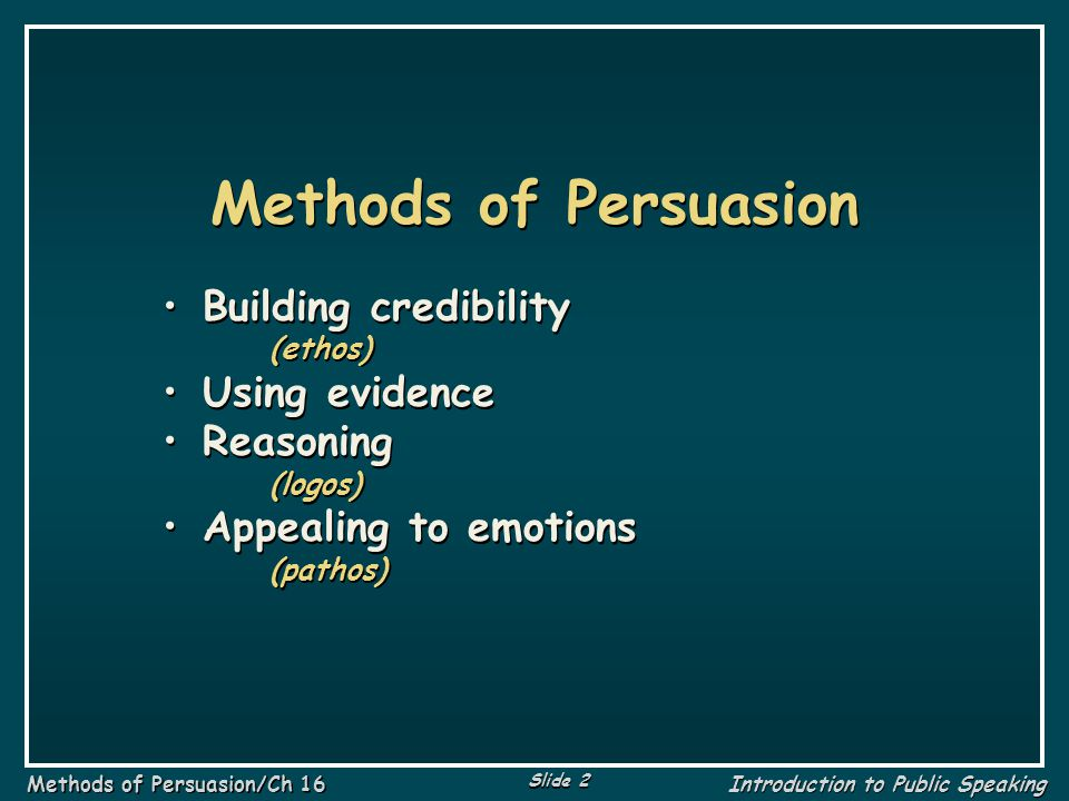 Slide 33 Methods of Persuasion/Ch 16 Introduction to Public Speaking Example: Hasty Generalization Last year alone three members of our state legislature were convicted of corruption.