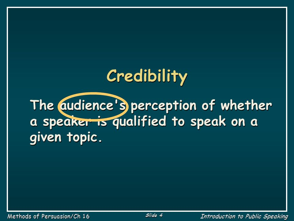 Slide 45 Methods of Persuasion/Ch 16 Introduction to Public Speaking E xample: Bandwagon The President must be correct in his approach to domestic policy; after all, polls show that 60 percent of the people support him.
