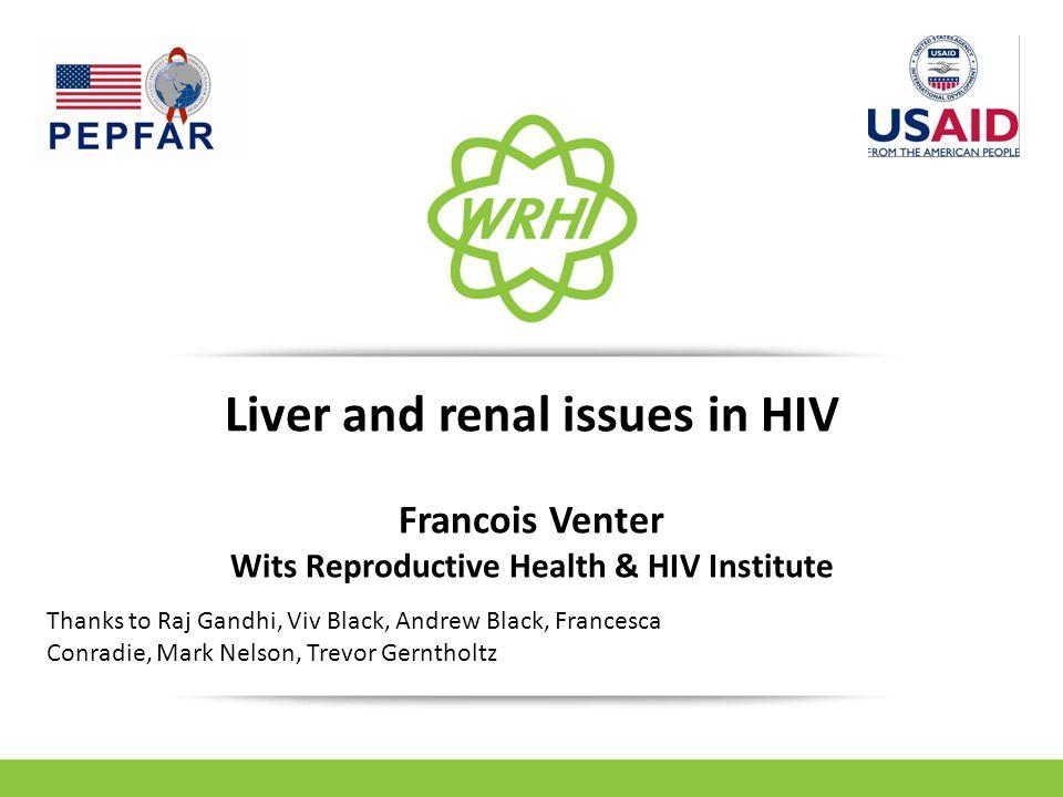 Liver and renal issues in HIV Francois Venter Wits Reproductive Health & HIV Institute Thanks to Raj Gandhi, Viv Black, Andrew Black, Francesca Conrad