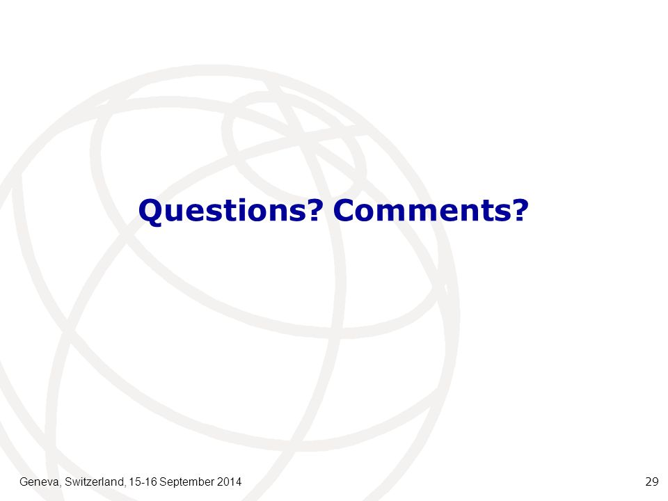 Geneva, Switzerland, 15-16 September 2014 29 Questions Comments