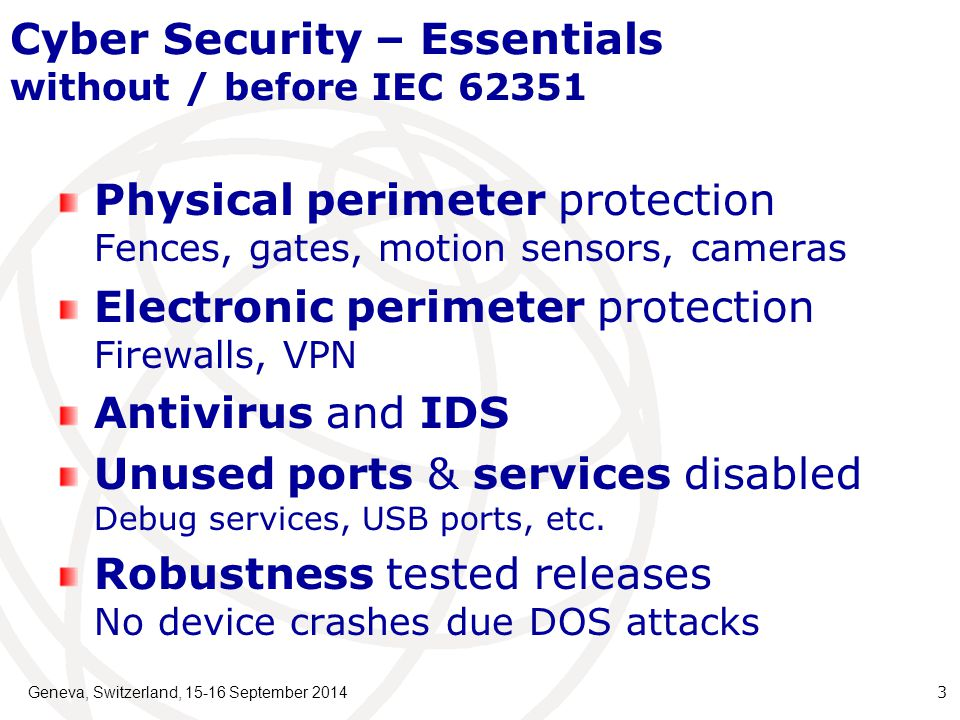 Geneva, Switzerland, 15-16 September 2014 24 Topics Industrial Cyber Security Essentials Mission and Scope of TC57 WG15 Members IEC 62351 Parts & Status IEC 62351 Roadmap About IEC 62351 Parts 7, 8 and 9 Liaisons and Coordination Standardization Issues