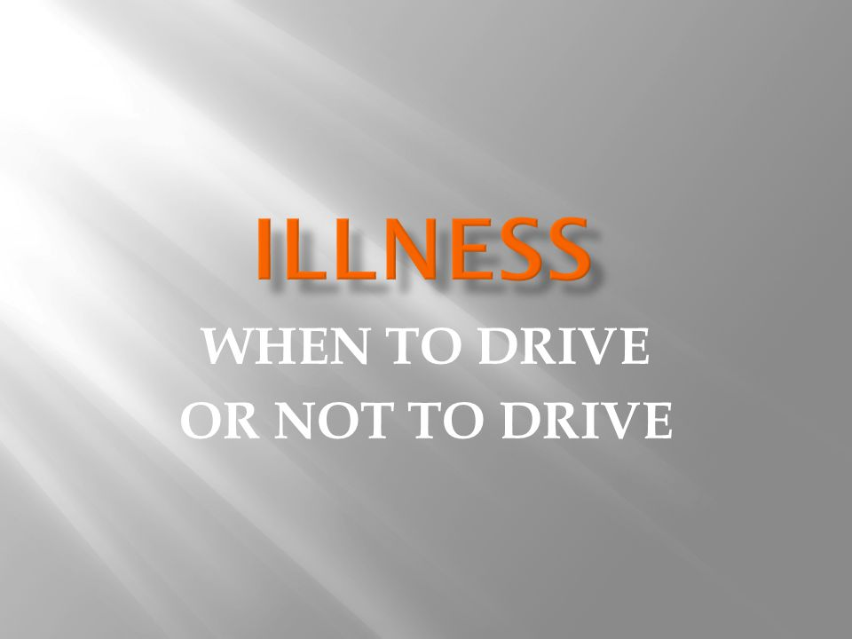 WHEN TO DRIVE OR NOT TO DRIVE