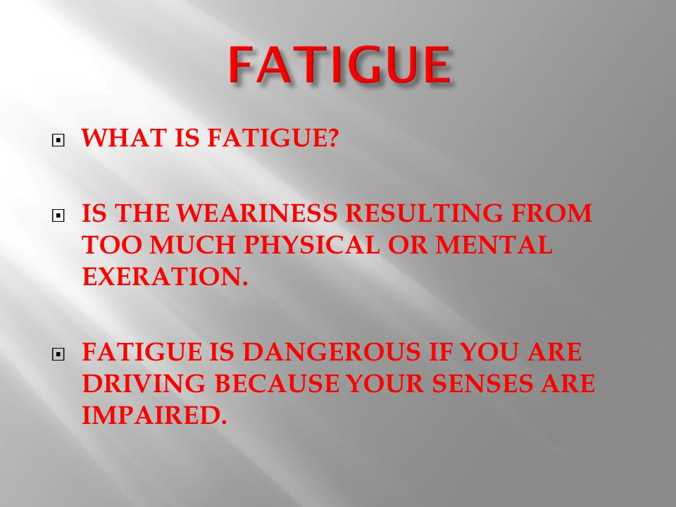 WWHAT IS FATIGUE. IIS THE WEARINESS RESULTING FROM TOO MUCH PHYSICAL OR MENTAL EXERATION.