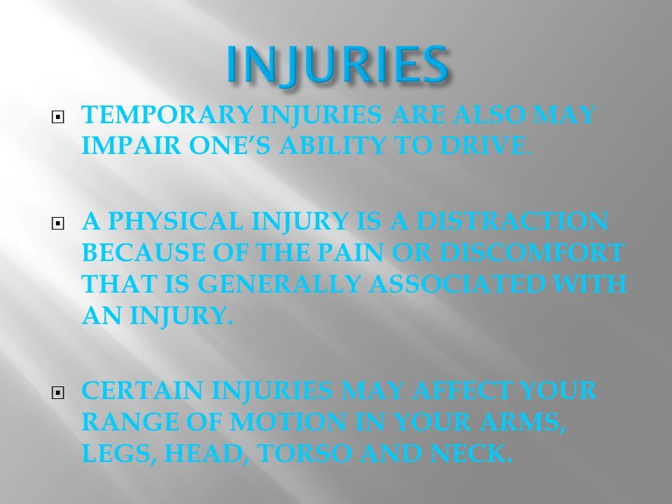 TTEMPORARY INJURIES ARE ALSO MAY IMPAIR ONE'S ABILITY TO DRIVE.