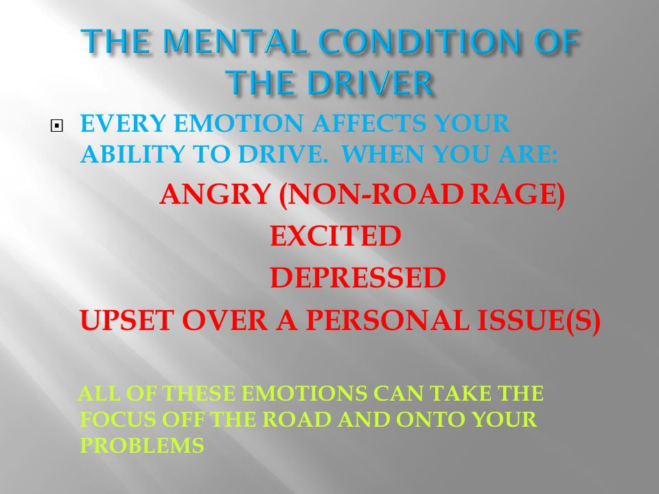 EEVERY EMOTION AFFECTS YOUR ABILITY TO DRIVE.