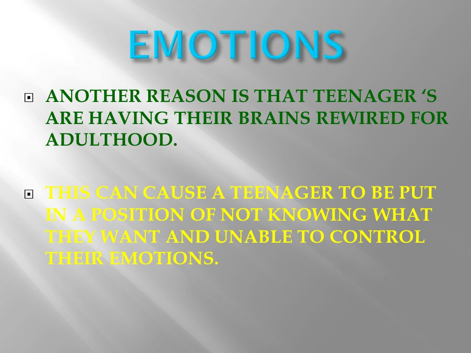 AANOTHER REASON IS THAT TEENAGER 'S ARE HAVING THEIR BRAINS REWIRED FOR ADULTHOOD.