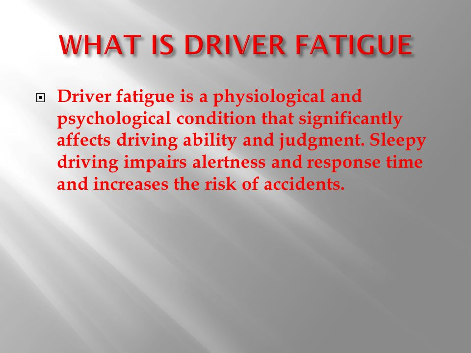  Warning signs of driver fatigue include:  Daydreaming  Driving over the center line  Excessive yawning  Feeling impatient  Heavy eyes  Slow reactions  Stiffness.