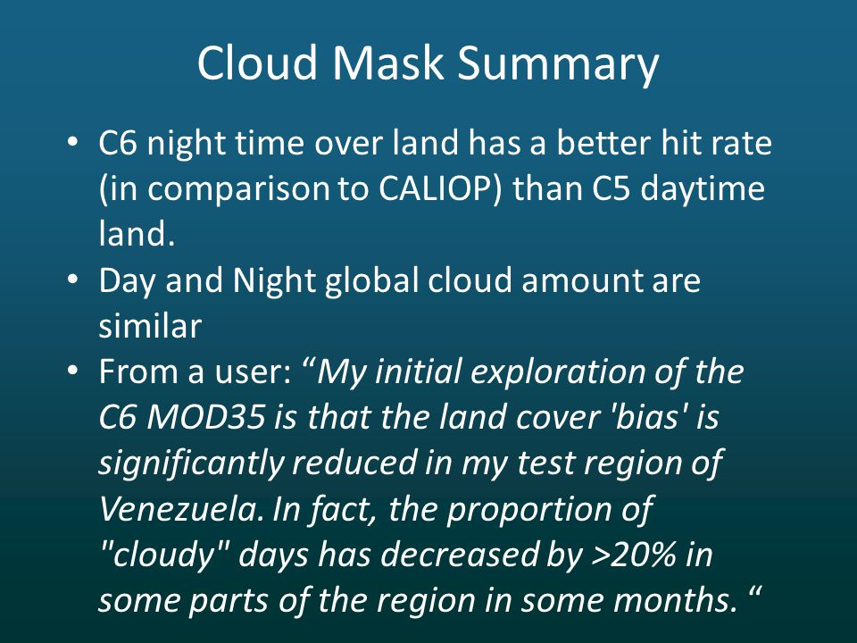 Cloud Mask Summary C6 night time over land has a better hit rate (in comparison to CALIOP) than C5 daytime land.
