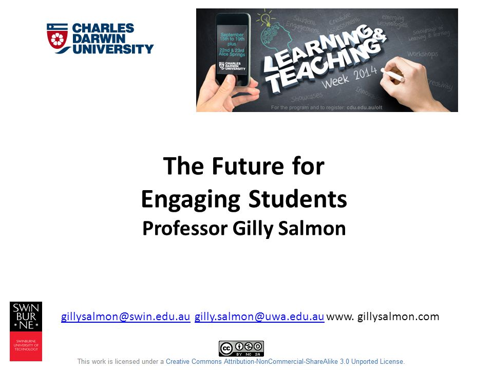 The Future for Engaging Students Professor Gilly Salmon gillysalmon@swin.edu.augillysalmon@swin.edu.au gilly.salmon@uwa.edu.au www.