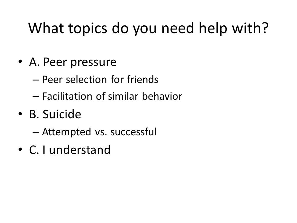 What topics do you need help with.A.