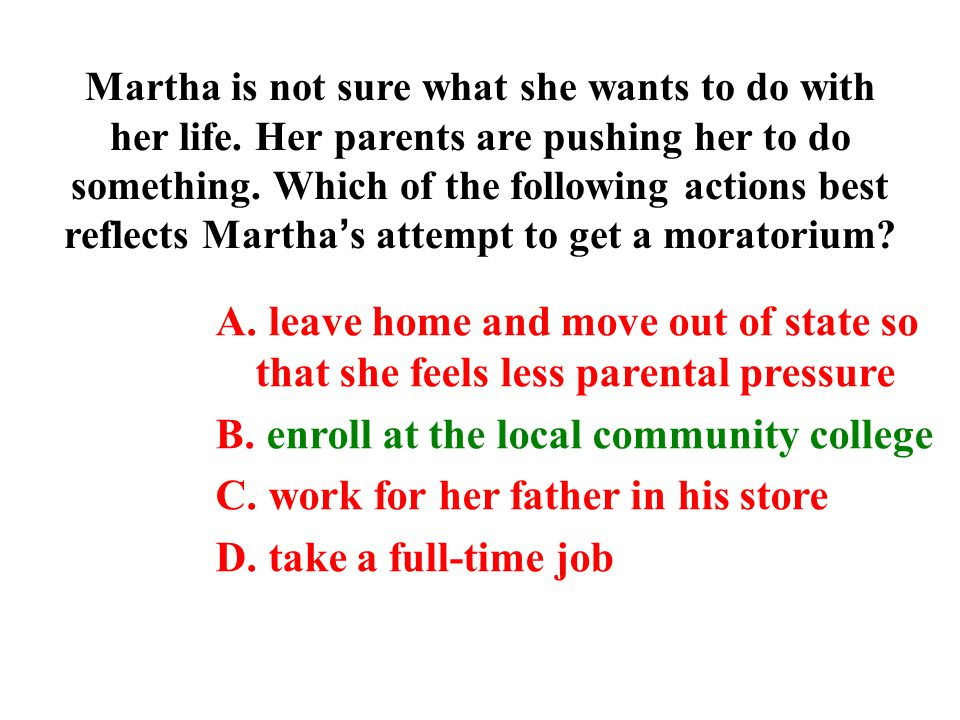 Martha is not sure what she wants to do with her life.