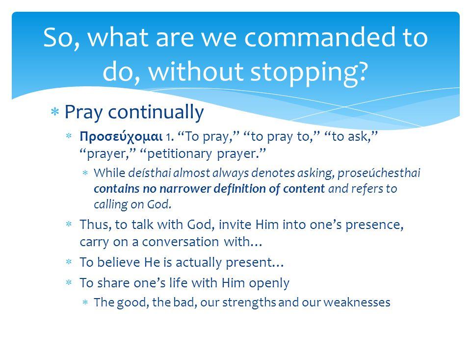  Pray continually  Προσεύχομαι 1.