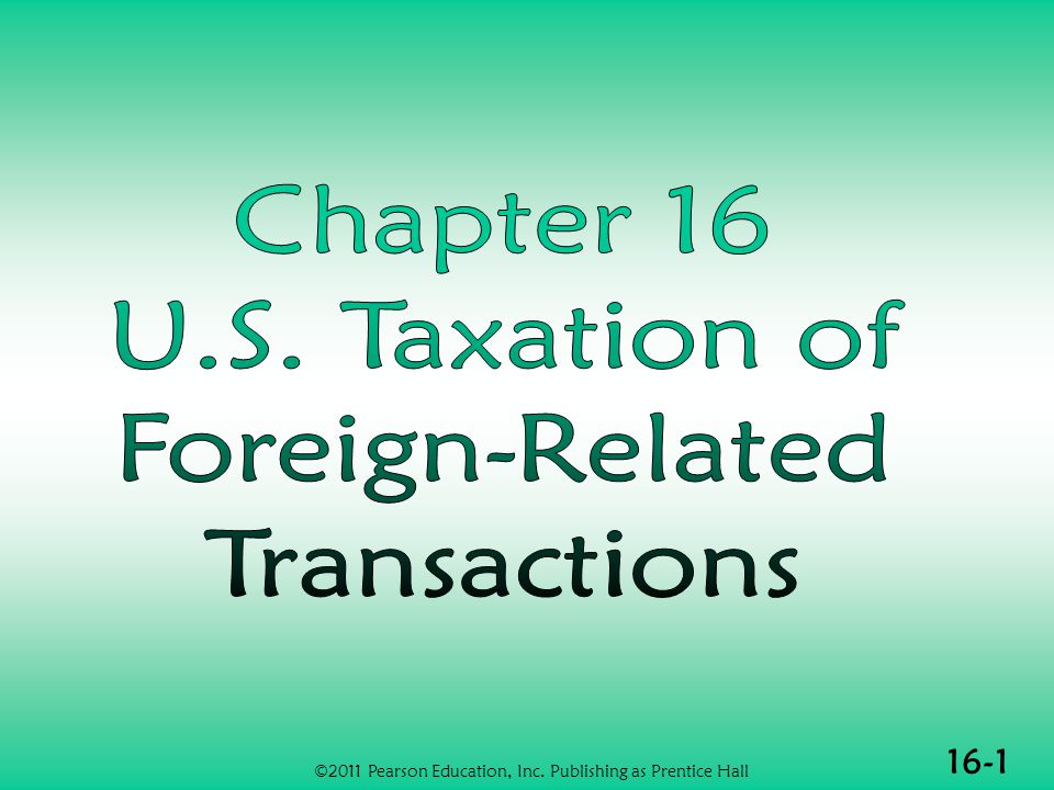 16-2 U.S.TAX OF FOREIGN- RELATED TRANSACTIONS (1 of 2)  Jurisdiction to tax  Taxation of U.S.