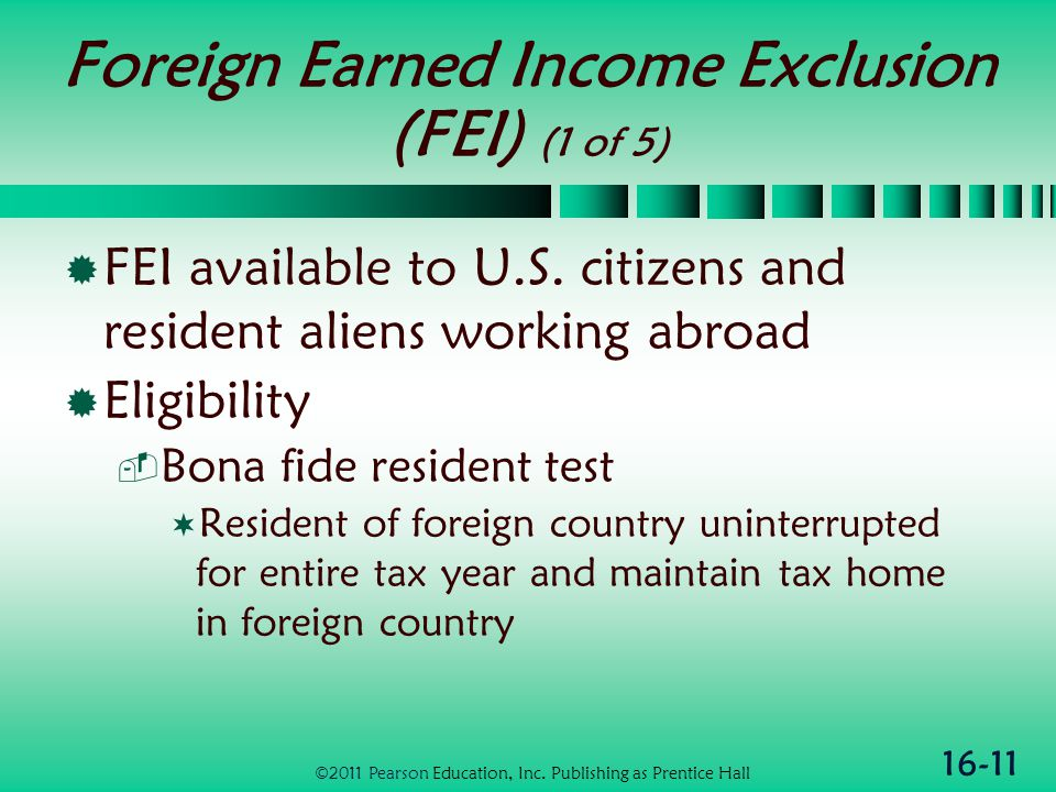 16-11 Foreign Earned Income Exclusion (FEI) (1 of 5)  FEI available to U.S.