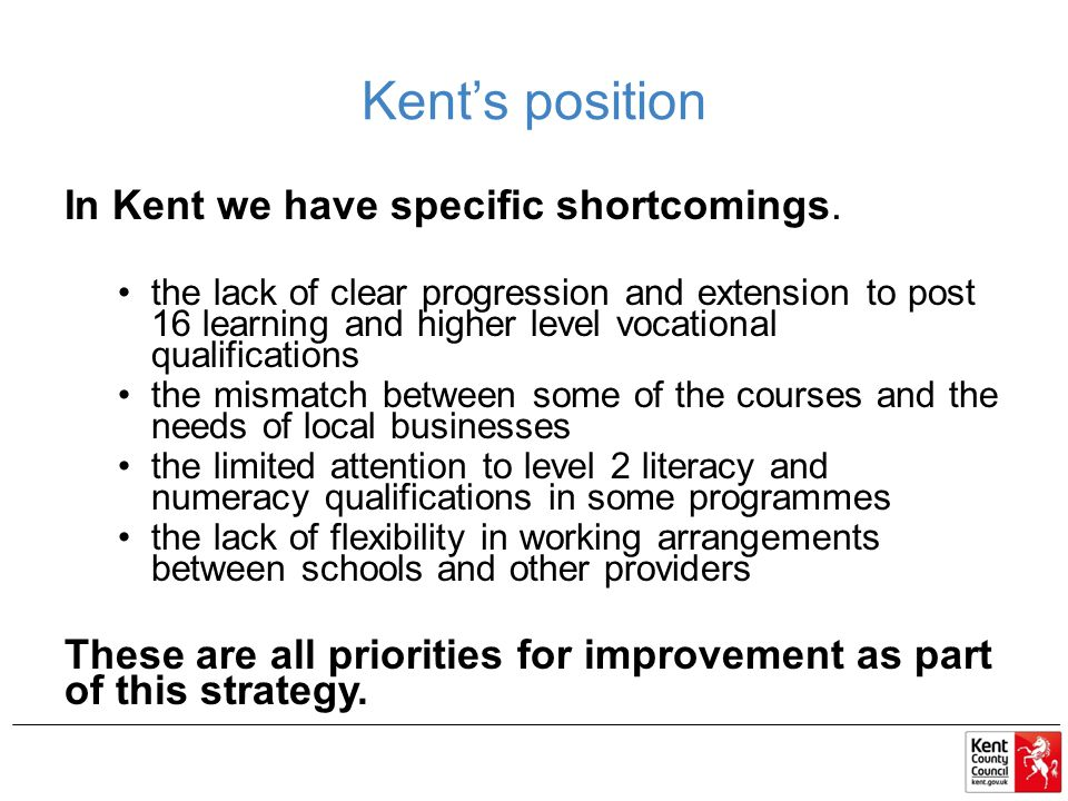 Kent's position In Kent we have specific shortcomings.