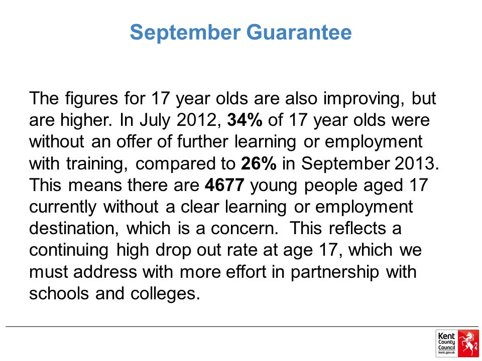 September Guarantee The figures for 17 year olds are also improving, but are higher.