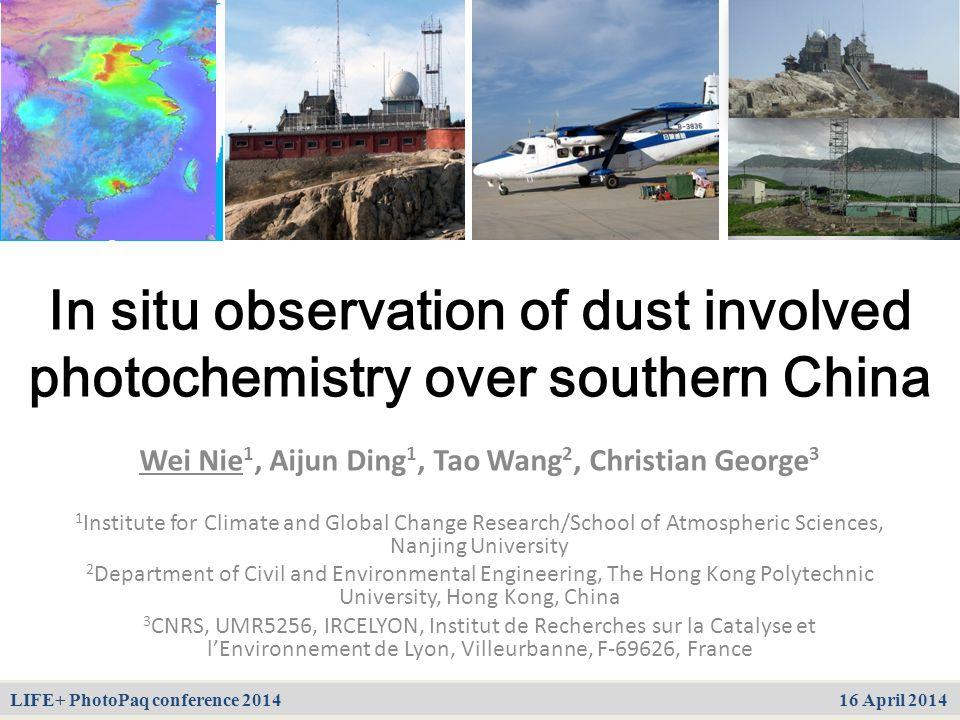 中国酸雨沉降机制、输送态势及调控原理 第三课题 2005CB422203 In situ observation of dust involved photochemistry over southern China LIFE+ PhotoPaq conference 2014 16 April 2