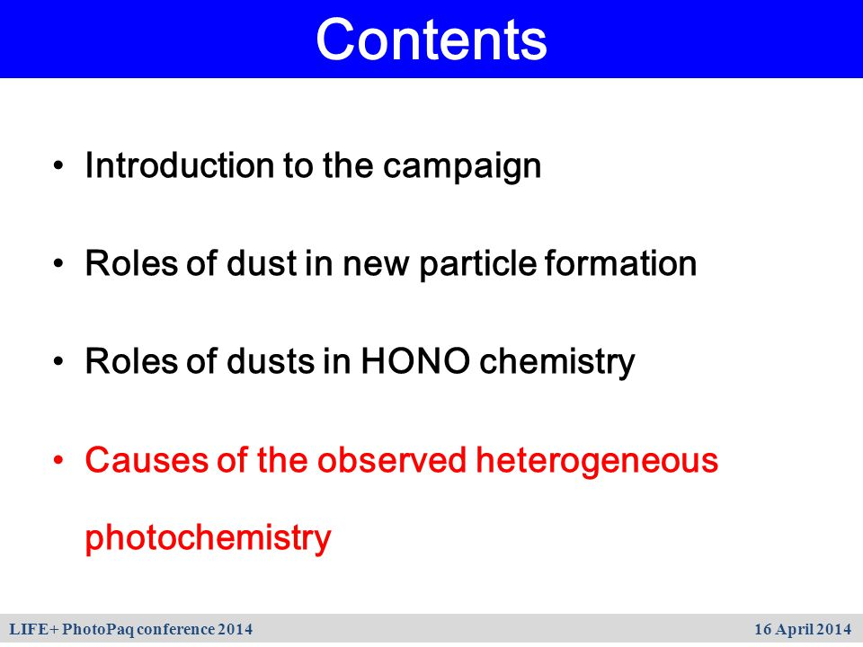 Introduction to the campaign Roles of dust in new particle formation Roles of dusts in HONO chemistry Causes of the observed heterogeneous photochemis