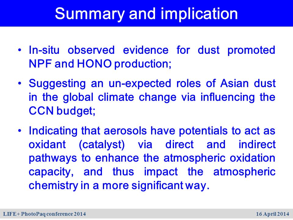In-situ observed evidence for dust promoted NPF and HONO production; Suggesting an un-expected roles of Asian dust in the global climate change via influencing the CCN budget; Indicating that aerosols have potentials to act as oxidant (catalyst) via direct and indirect pathways to enhance the atmospheric oxidation capacity, and thus impact the atmospheric chemistry in a more significant way.