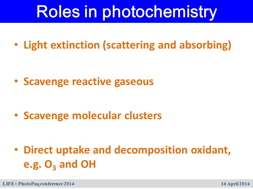 Roles in photochemistry Light extinction (scattering and absorbing) Scavenge reactive gaseous Scavenge molecular clusters Direct uptake and decomposit