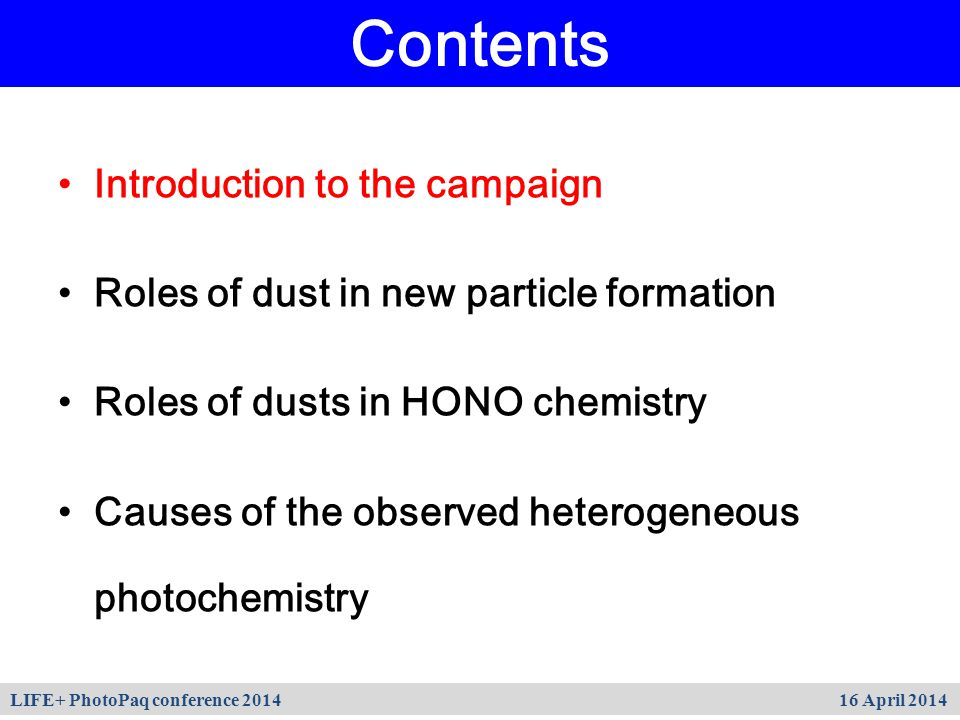 Introduction to the campaign Roles of dust in new particle formation Roles of dusts in HONO chemistry Causes of the observed heterogeneous photochemistry Contents LIFE+ PhotoPaq conference 2014 16 April 2014