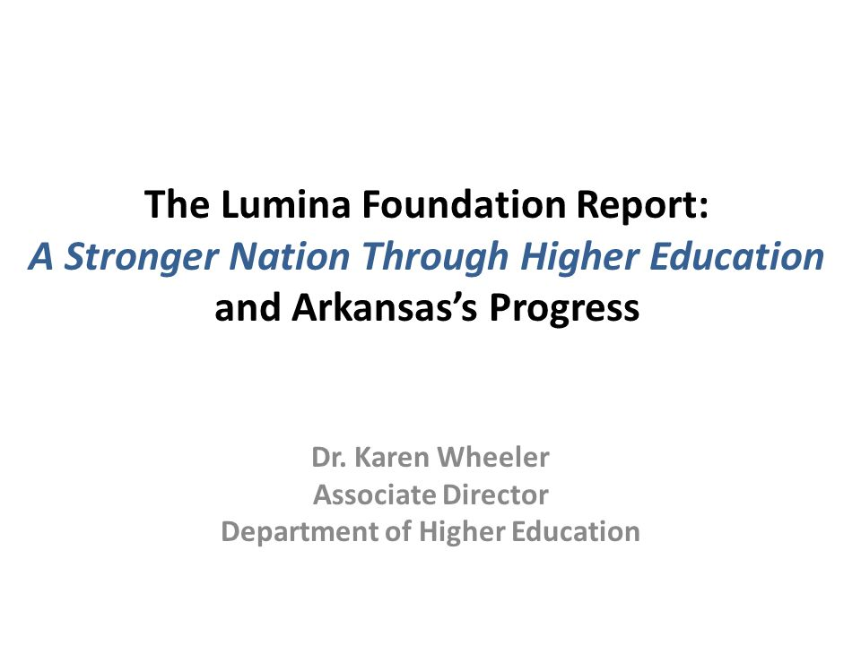 The Lumina Foundation Report: A Stronger Nation Through Higher Education and Arkansas's Progress Dr.