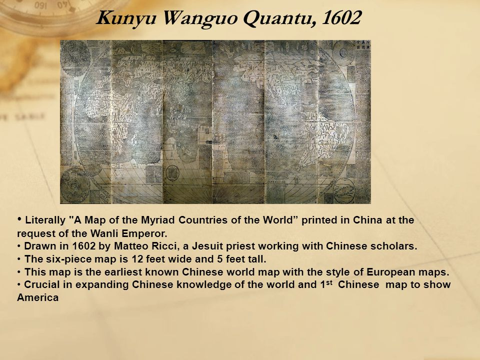 Kunyu Wanguo Quantu, 1602 Literally A Map of the Myriad Countries of the World printed in China at the request of the Wanli Emperor.