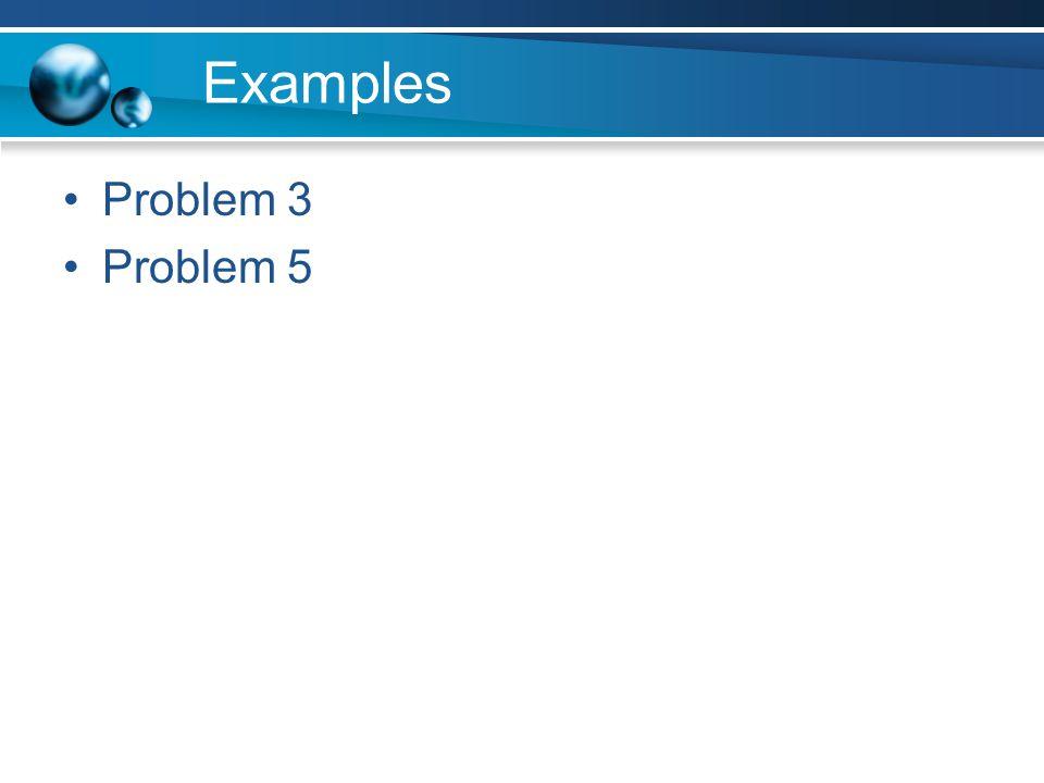 Examples Problem 3 Problem 5