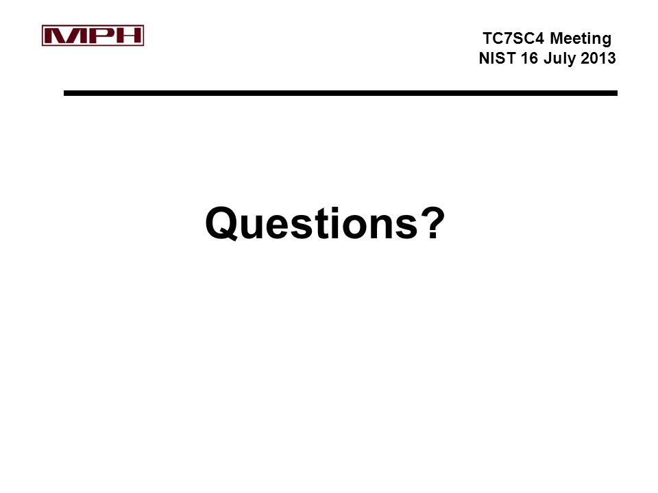 TC7SC4 Meeting NIST 16 July 2013 Questions