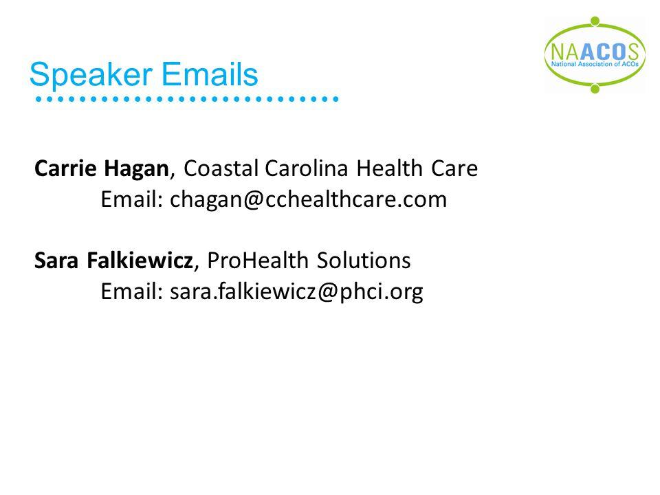 Speaker Emails Carrie Hagan, Coastal Carolina Health Care Email: chagan@cchealthcare.com Sara Falkiewicz, ProHealth Solutions Email: sara.falkiewicz@phci.org