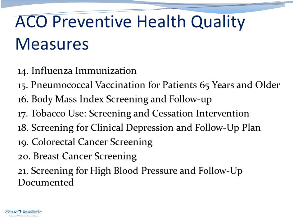ACO Preventive Health Quality Measures 14. Influenza Immunization 15. Pneumococcal Vaccination for Patients 65 Years and Older 16. Body Mass Index Scr