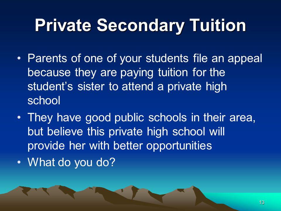 Private Secondary Tuition Parents of one of your students file an appeal because they are paying tuition for the student's sister to attend a private